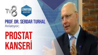 Prof. Dr. Serdar Turhal – Prostat Kanseri | TV8 – Günaydın Doktor