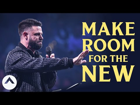 Make Room For The New  Pastor Steven Furtick  Elevation Church