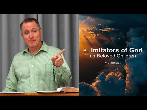 Be Imitators of God as Beloved Children - Tim Conway