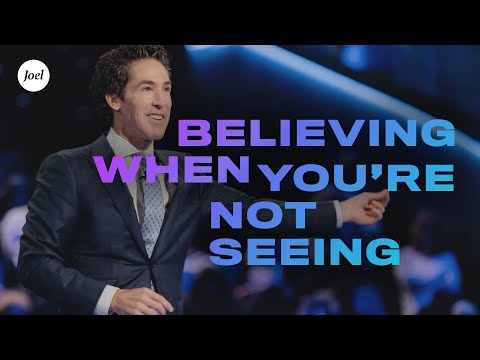 Believing When You're Not Seeing  Joel Osteen