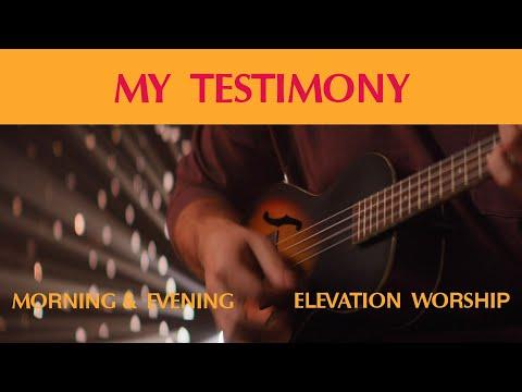 My Testimony (Morning & Evening)  Elevation Worship