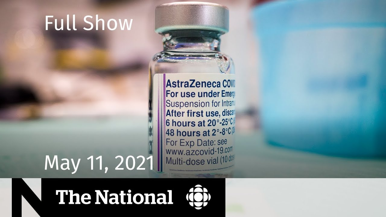 CBC News: The National | AstraZeneca pause in Ont.; Israel, Palestinian air strikes | May 11, 2021