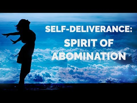 Deliverance from the Spirit of Abomination  Self-Deliverance Prayers
