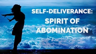 Deliverance from the Spirit of Abomination | Self-Deliverance Prayers