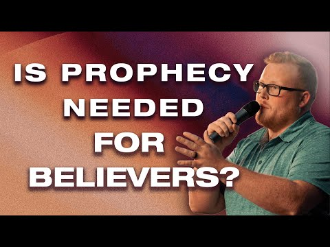 Is Prophecy Needed For Believers?