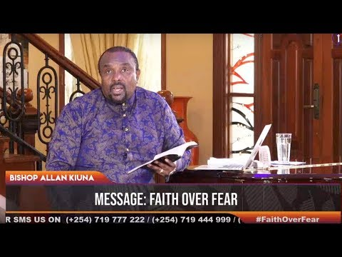 Bishop Allan Kiuna - Faith Over Fear (PART 2)