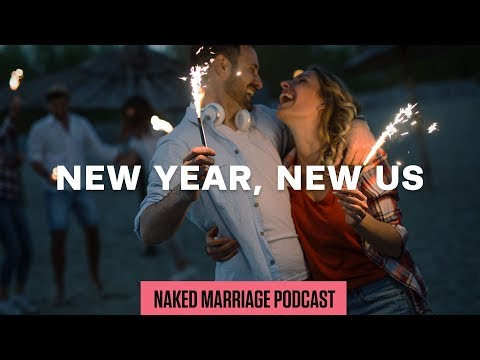 New Year, New Us  The Naked Marriage Podcast  Episode 014
