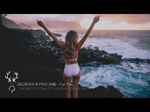 DROPiXX & MAX DNB - For You [ House ]  - UCUavX64J9s6JSTOZHr7nPXA