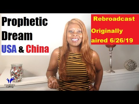 Prophetic Dream USA & China - Rebroadcast Originally aired 6/26/19