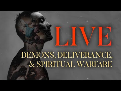 LIVE E-Course  Demons, Deliverance, and Spiritual Warfare (Session 2 of 2)