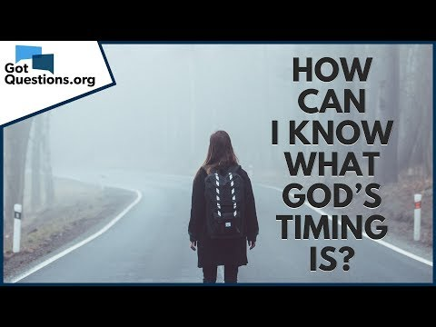 How can I know what Gods timing is?  GotQuestions.org