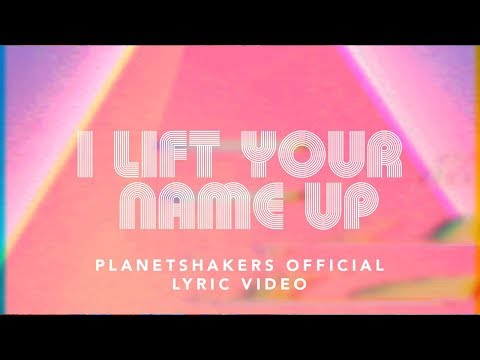 Planetshakers  I Lift Your Name Up  Official Lyric Video