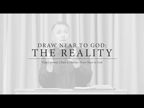 Draw Near to God: The Reality - Tim Conway