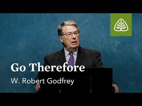 W. Robert Godfrey: Go Therefore