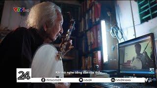Người cao tuổi nhất dạy nhạc dân tộc qua internet | VTV24