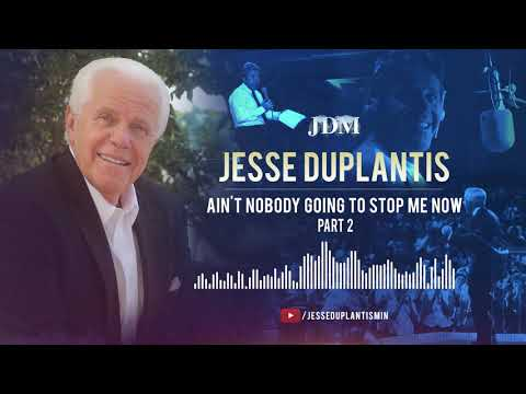 Ain't Nobody Going To Stop Me Now, Part 2  Jesse Duplantis
