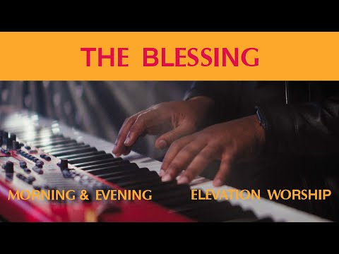 The Blessing (Morning & Evening)  Elevation Worship