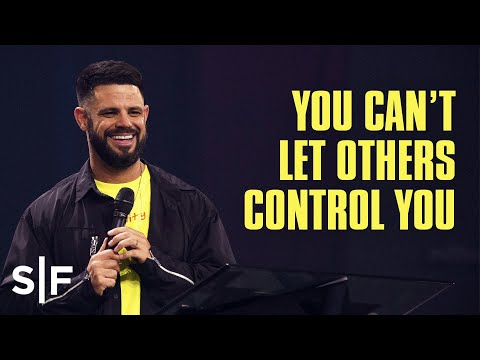 You Cant Let Others Control You  Steven Furtick