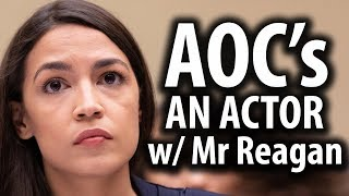 Why AOC's An Actor with Mr Reagan
