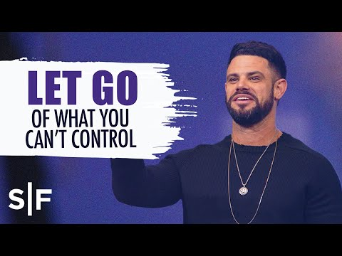 Let Go Of What You Can't Control  Steven Furtick