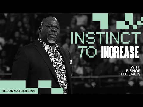 Instinct to Increase  Bishop T.D. Jakes  Hillsong Conference - Sydney 2013