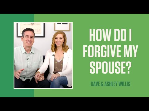 How Do I Forgive My Spouse?   Dave and Ashley Willis