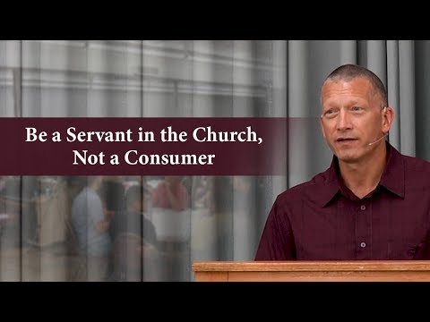 Be a Servant in the Church, Not a Consumer - Clint Leiter