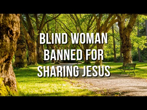 Blind Woman Banned from Park for Sharing the Gospel