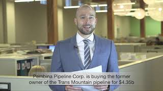 Pembina Pipeline to buy Kinder Morgan Canada; Canadian inflation jumps in July