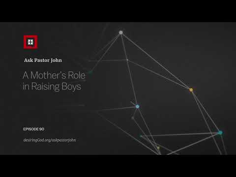 A Mothers Role in Raising Boys // Ask Pastor John