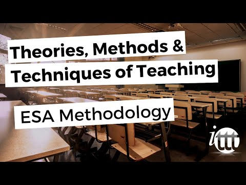 Theories Methods and Techniques of Teaching - ESA Methodology