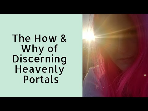 The How & Why of Discerning Demonic & Heavenly Portals.