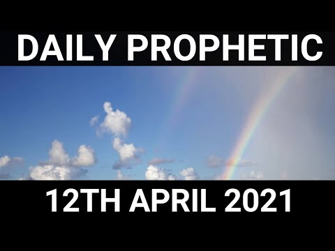 Daily Prophetic Word 12 April 2021 6 of 7