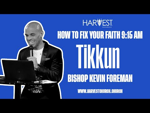 Tikkun - How to Fix Your Faith 9:15 AM - Bishop Kevin Foreman
