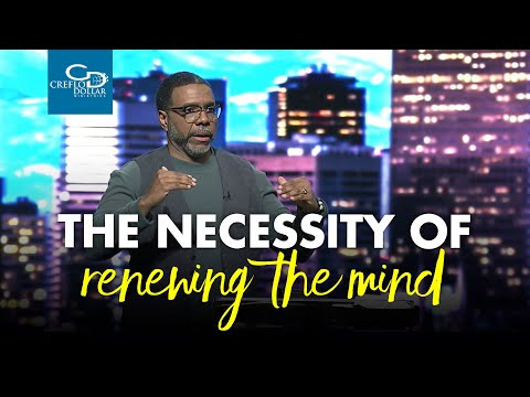 The Necessity of Renewing the Mind - Wednesday Service
