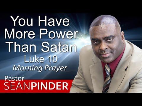 YOU HAVE MORE POWER THAN SATAN - LUKE 10 - MORNING PRAYER  PASTOR SEAN PINDER