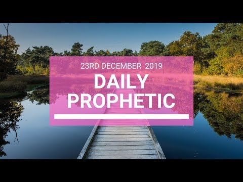 Daily Prophetic 23 December 4 of 4