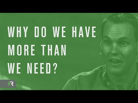 Why Do We Have More Than We Need?