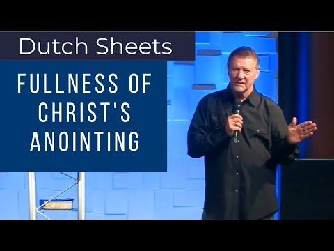 Dutch Sheets: The Fullness of Christ's Anointing Ephesians 4:11
