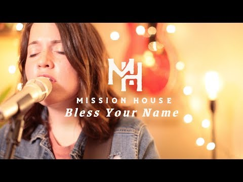 Mission House - Bless Your Name (Official Video)