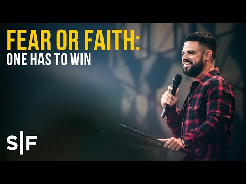 Fear or Faith: One Has To Win   Pastor Steven Furtick