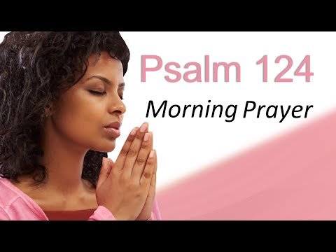 THE SNARE IS BROKEN - PSALM 124 - MORNING PRAYER