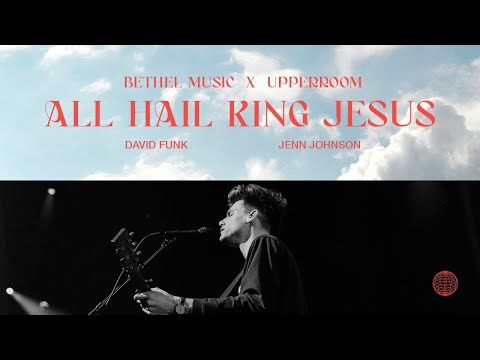 All Hail King Jesus - David Funk, Jenn Johnson  Bethel Music x UPPERROOM