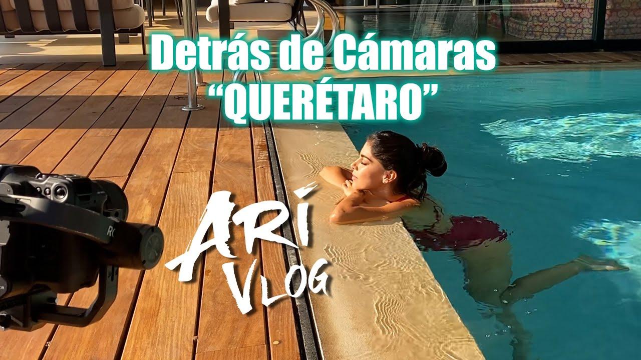 Detrás de Cámaras – Querétaro – Ari Vlog