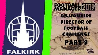 FM19 - Falkirk FC - Billionaire Director of football Challenge - Part 9 - Football Manager 2019
