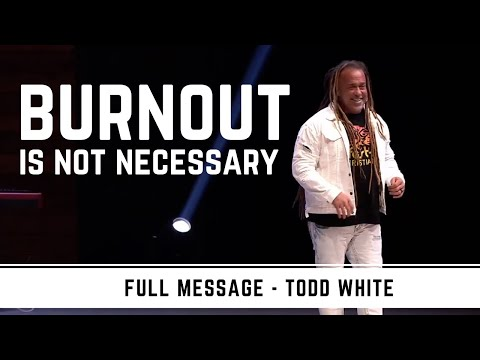 Todd White - Burnout is Not Necessary