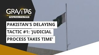 Gravitas: Pakistan's delaying tactic #1: 'judicial process takes time'