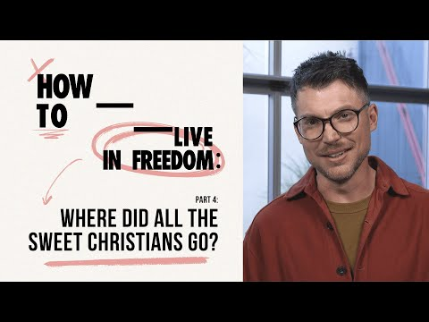 How to Live in Freedom: Where Did All the Sweet Christians Go?