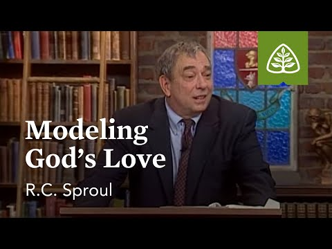 Modeling God's Love: Loved by God with R.C. Sproul