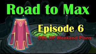 Road to Max - Episode 6: My Double XP Weekend Plans [RuneScape 3]